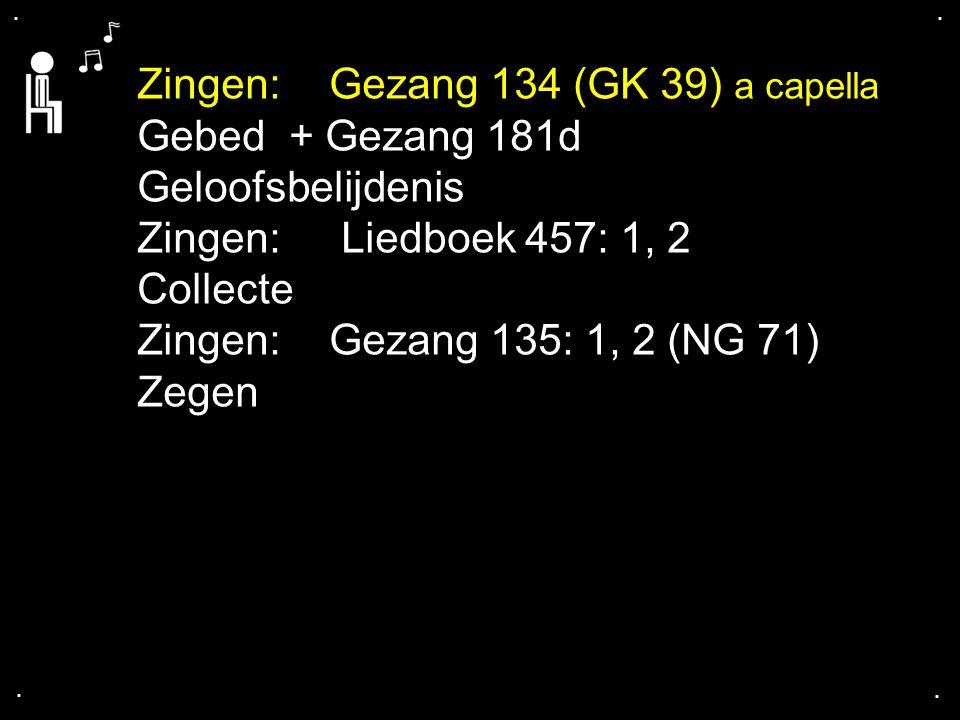 Zingen: Gezang 134 (GK 39) a capella Gebed + Gezang 181d