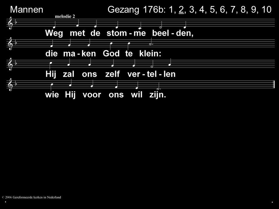 . Mannen Gezang 176b: 1, 2, 3, 4, 5, 6, 7, 8, 9, 10 . .