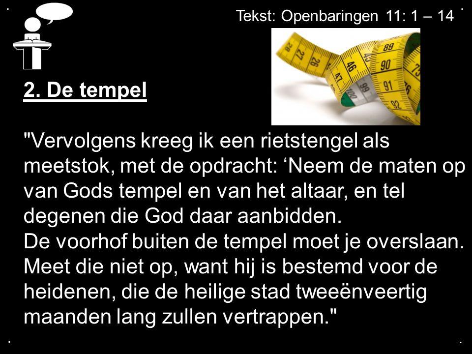 . . Tekst: Openbaringen 11: 1 – 14. 2. De tempel.
