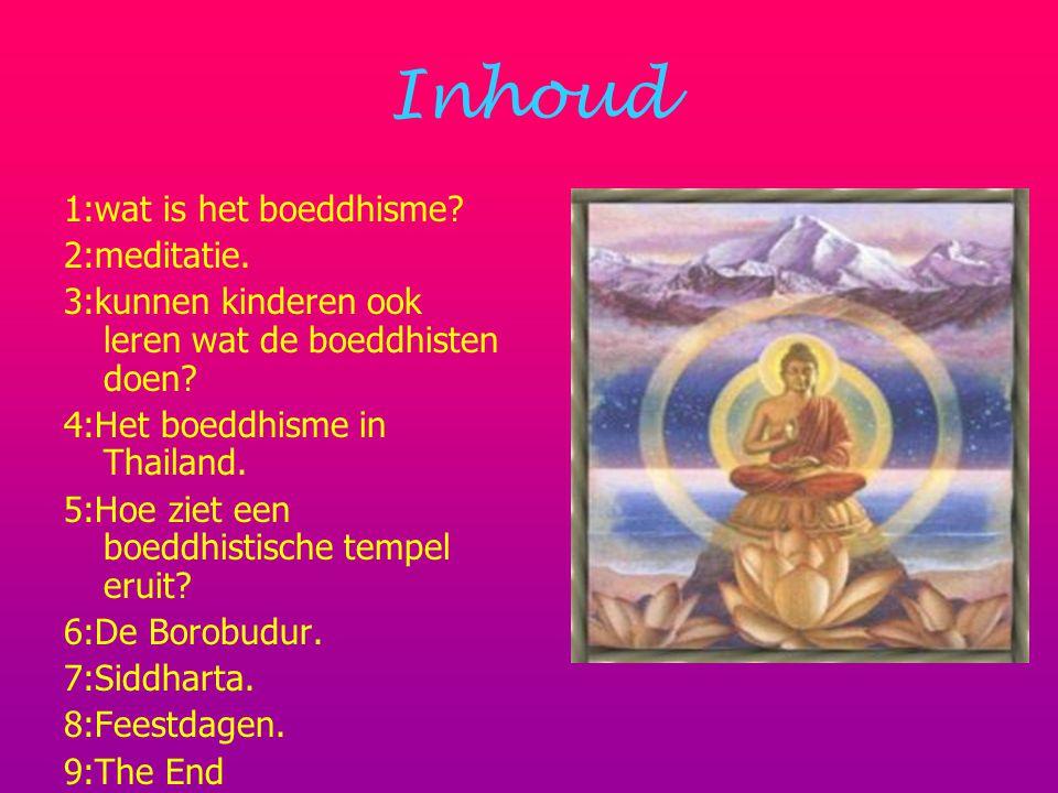 Inhoud 1:wat is het boeddhisme 2:meditatie.