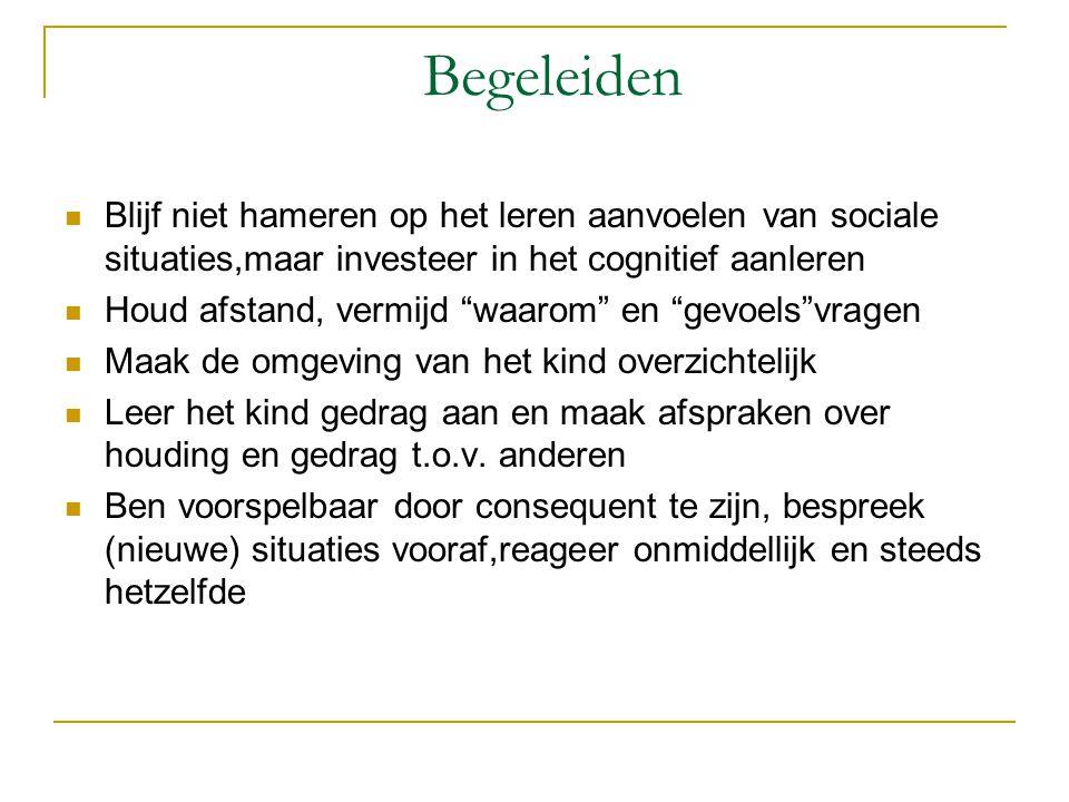 Begeleiden Blijf niet hameren op het leren aanvoelen van sociale situaties,maar investeer in het cognitief aanleren.