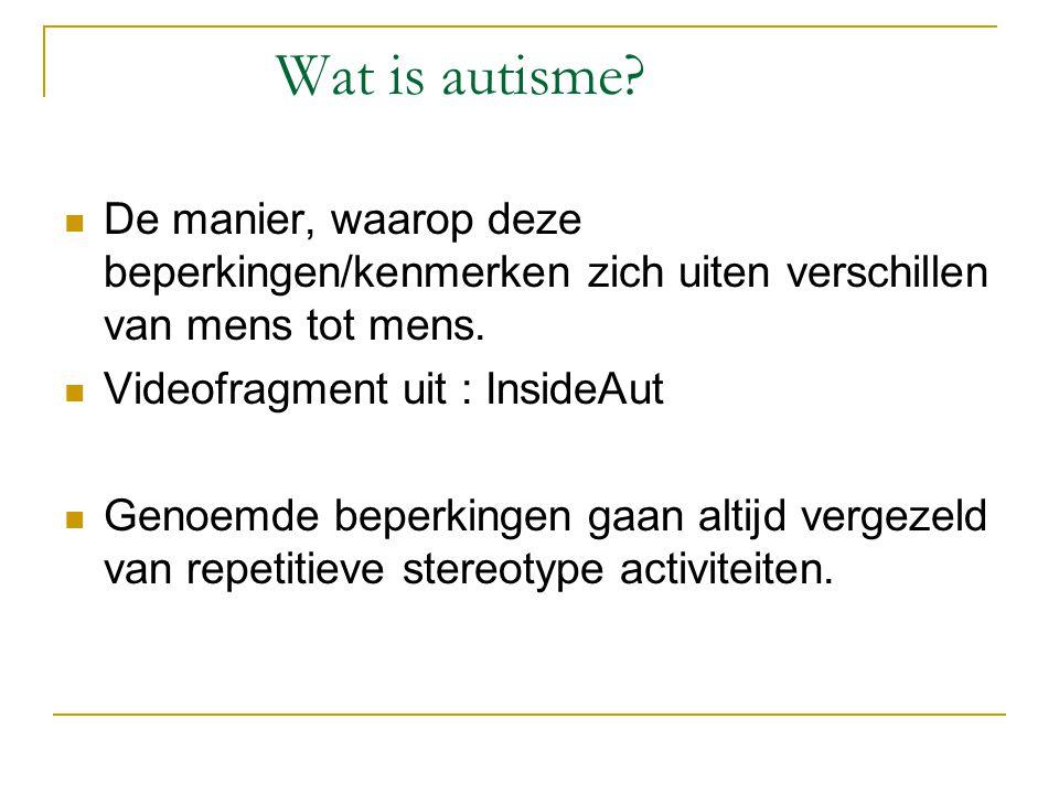 Wat is autisme De manier, waarop deze beperkingen/kenmerken zich uiten verschillen van mens tot mens.