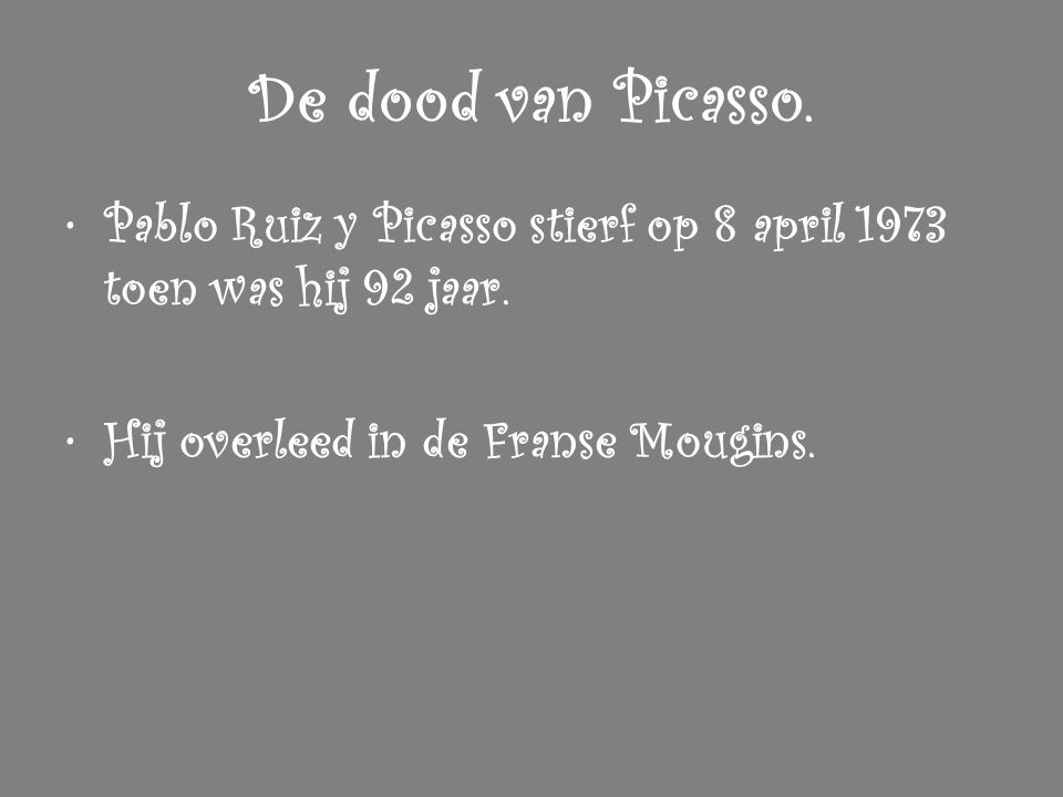 De dood van Picasso. Pablo Ruiz y Picasso stierf op 8 april 1973 toen was hij 92 jaar.