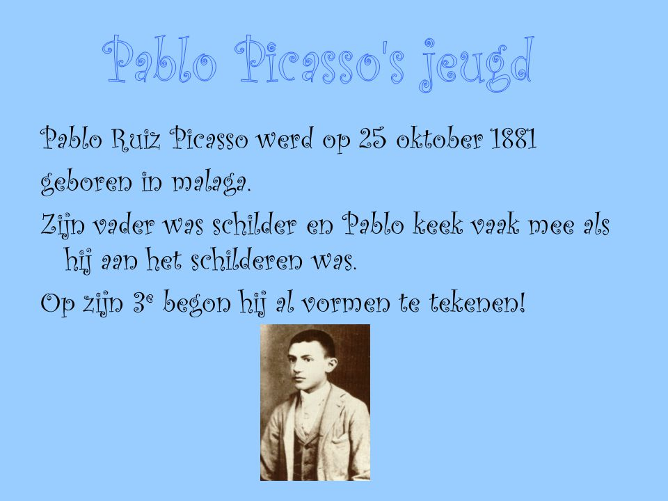 Pablo Picasso s jeugd Pablo Ruiz Picasso werd op 25 oktober 1881