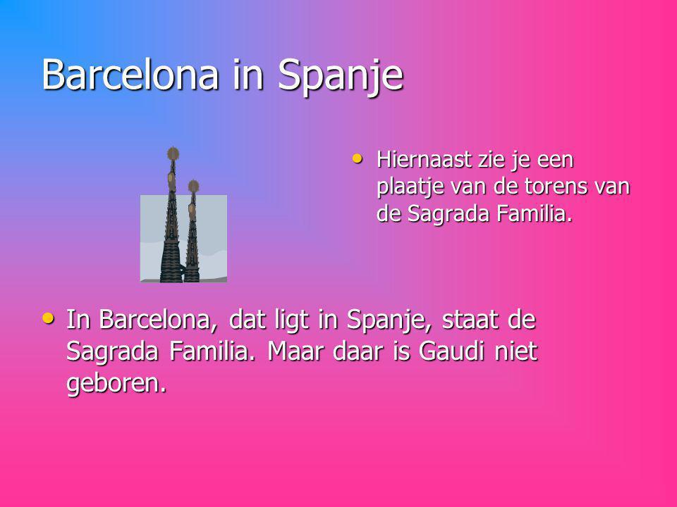 Barcelona in Spanje Hiernaast zie je een plaatje van de torens van de Sagrada Familia.