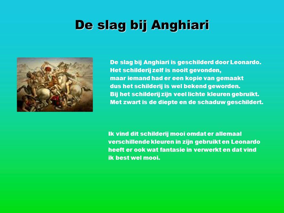 De slag bij Anghiari De slag bij Anghiari is geschilderd door Leonardo. Het schilderij zelf is nooit gevonden,