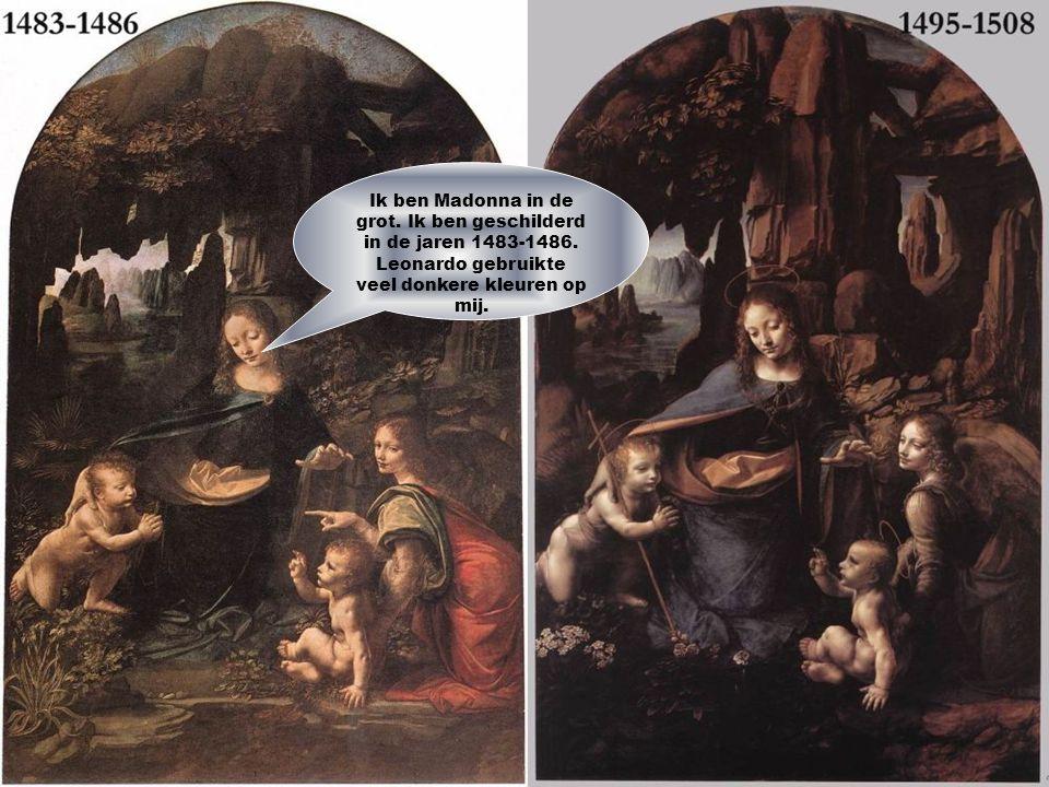 Ik ben Madonna in de grot. Ik ben geschilderd in de jaren 1483-1486
