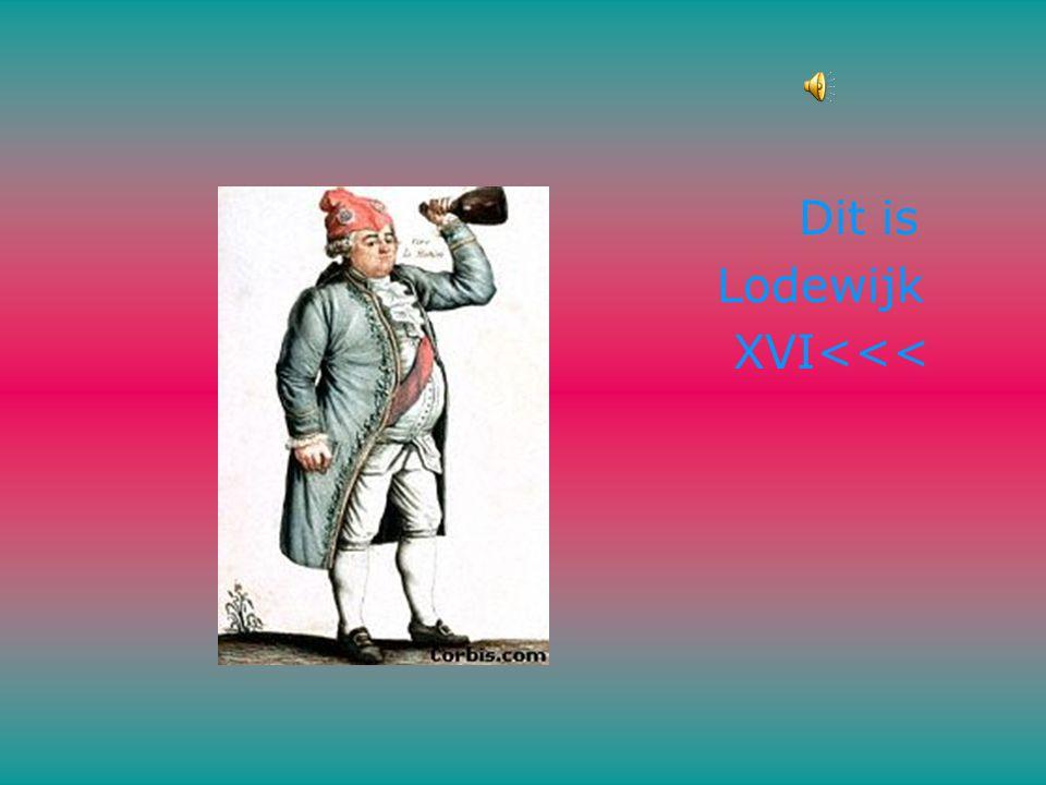 Dit is Lodewijk XVI<<<