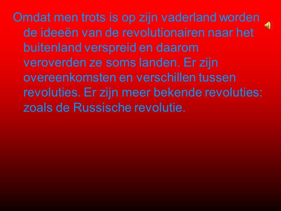 Omdat men trots is op zijn vaderland worden de ideeën van de revolutionairen naar het buitenland verspreid en daarom veroverden ze soms landen.