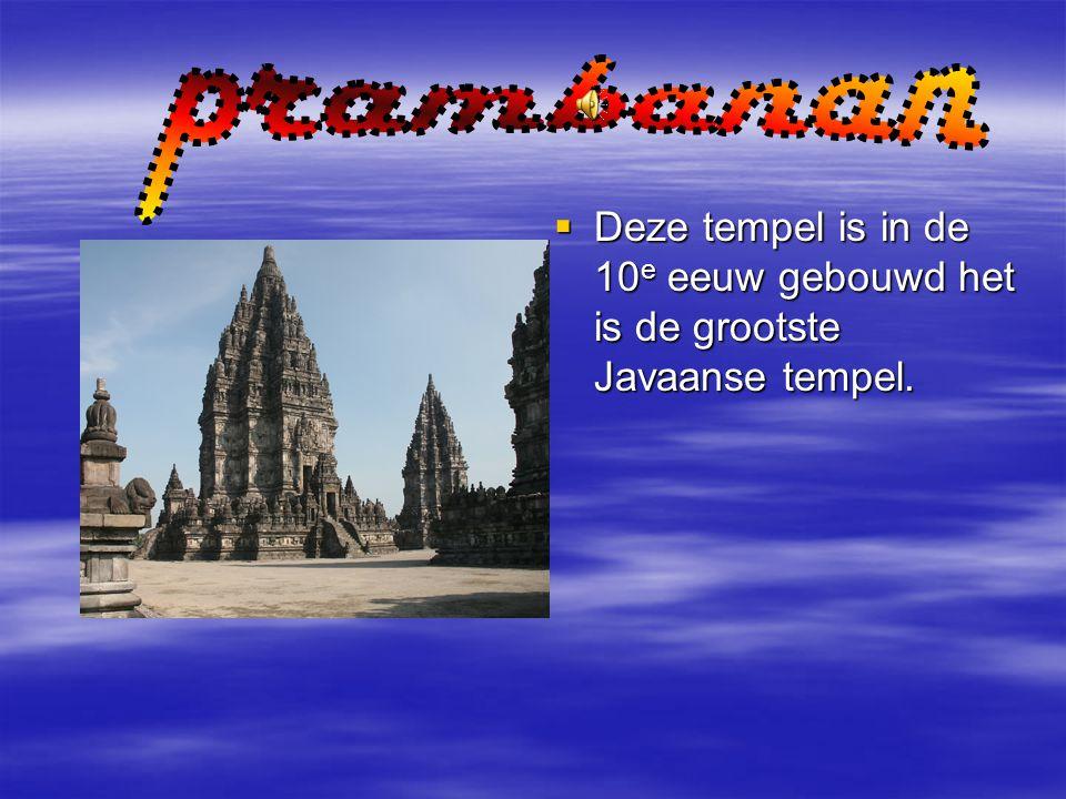 prambanan Deze tempel is in de 10e eeuw gebouwd het is de grootste Javaanse tempel.