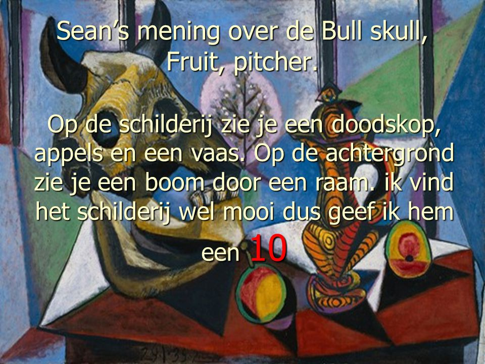 Sean's mening over de Bull skull, Fruit, pitcher.