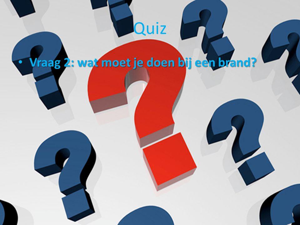Quiz Vraag 2: wat moet je doen bij een brand