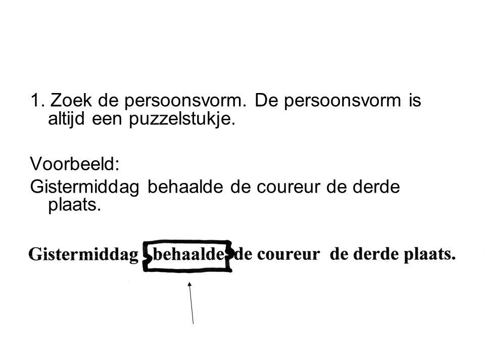 1. Zoek de persoonsvorm. De persoonsvorm is altijd een puzzelstukje.