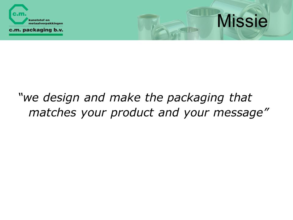 Missie we design and make the packaging that matches your product and your message