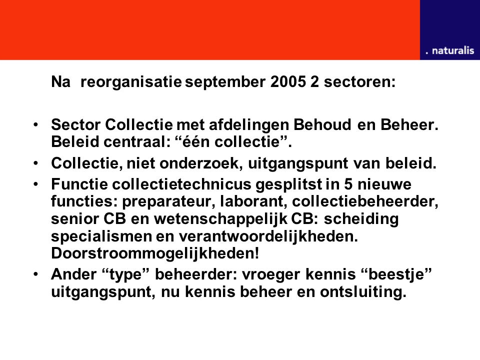 Na reorganisatie september 2005 2 sectoren: