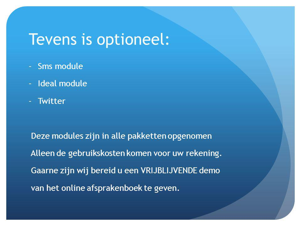 Tevens is optioneel: Sms module Ideal module Twitter