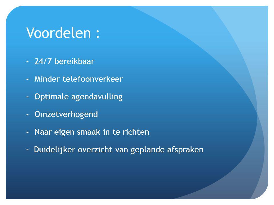 Voordelen : 24/7 bereikbaar Minder telefoonverkeer