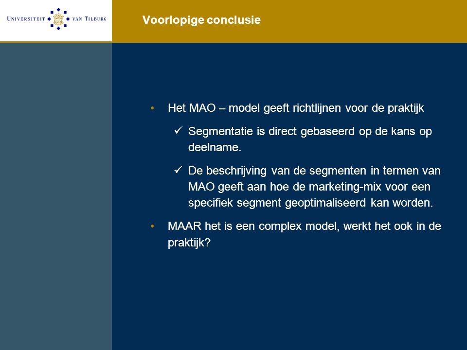 Voorlopige conclusie Het MAO – model geeft richtlijnen voor de praktijk. Segmentatie is direct gebaseerd op de kans op deelname.