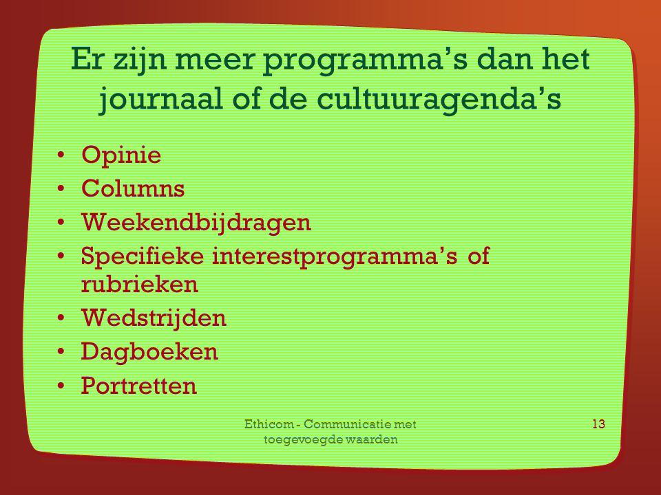 Er zijn meer programma's dan het journaal of de cultuuragenda's