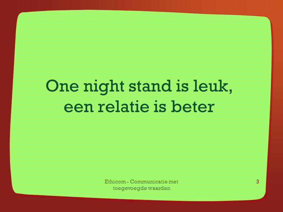 One night stand is leuk, een relatie is beter