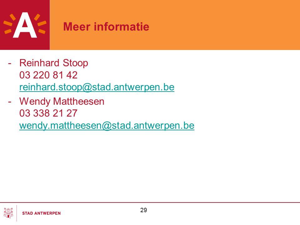 Meer informatie Reinhard Stoop 03 220 81 42 reinhard.stoop@stad.antwerpen.be. Wendy Mattheesen 03 338 21 27 wendy.mattheesen@stad.antwerpen.be.