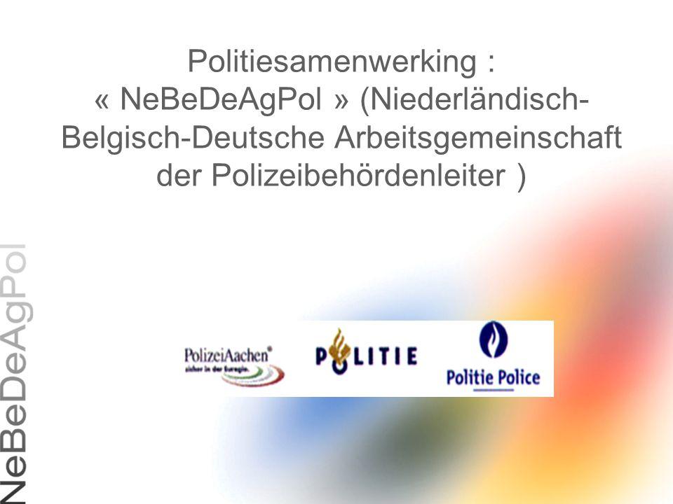 Politiesamenwerking : « NeBeDeAgPol » (Niederländisch-Belgisch-Deutsche Arbeitsgemeinschaft der Polizeibehördenleiter )