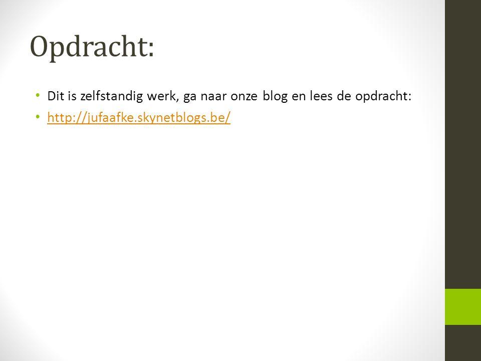 Opdracht: Dit is zelfstandig werk, ga naar onze blog en lees de opdracht: http://jufaafke.skynetblogs.be/