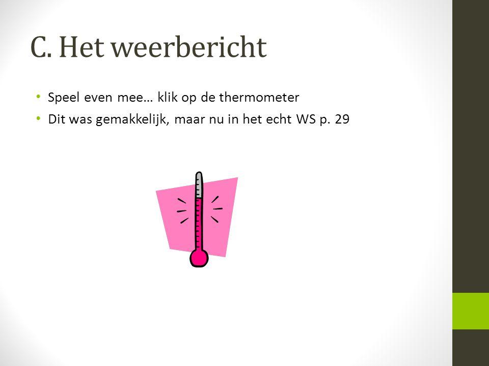 C. Het weerbericht Speel even mee… klik op de thermometer