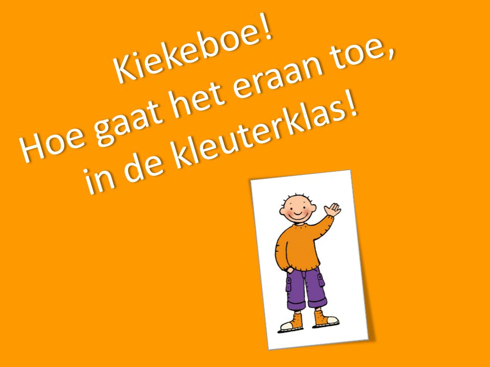 Kiekeboe! Hoe gaat het eraan toe, in de kleuterklas!