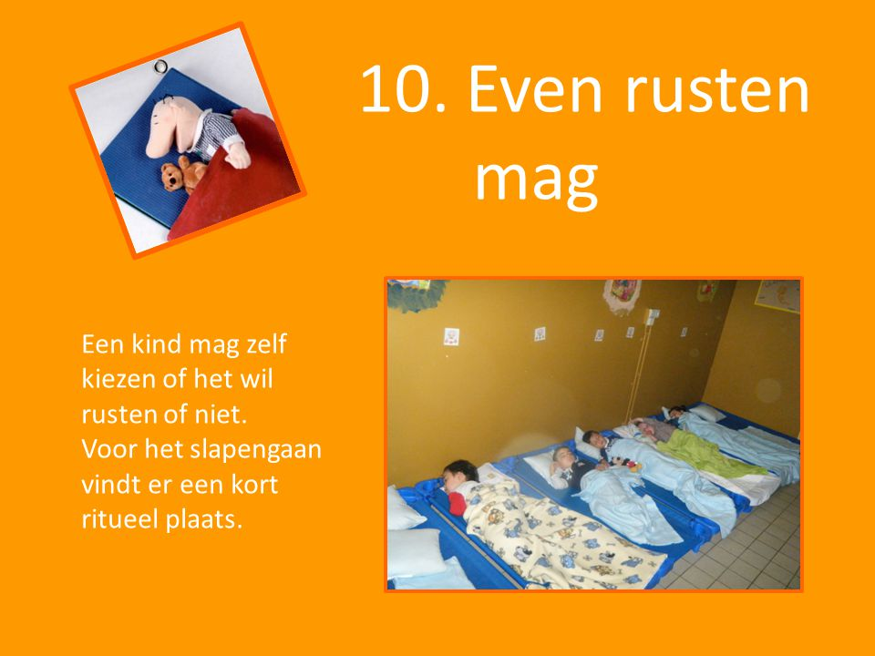 10. Even rusten mag. Een kind mag zelf kiezen of het wil rusten of niet.