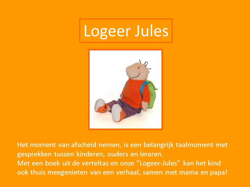 Logeer Jules Het moment van afscheid nemen, is een belangrijk taalmoment met gesprekken tussen kinderen, ouders en leraren.