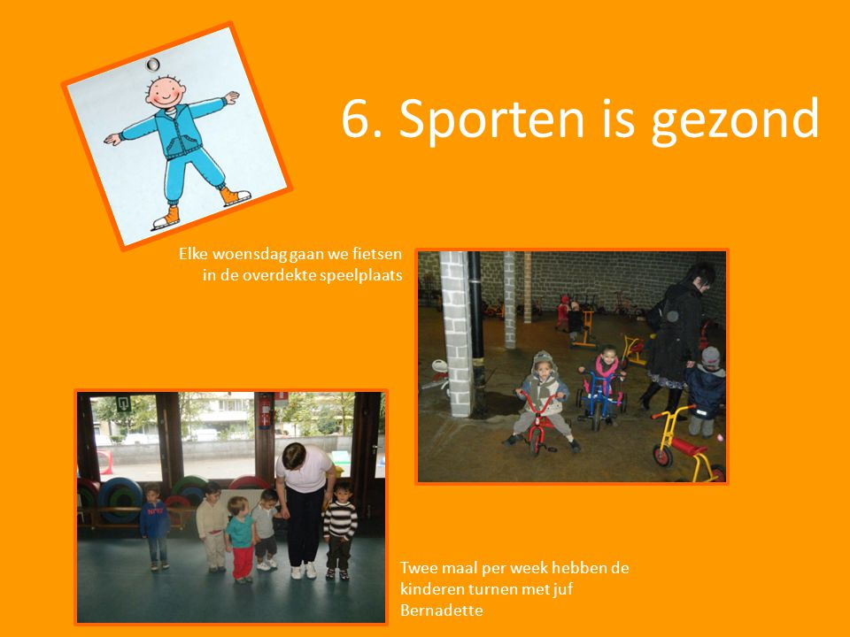 6. Sporten is gezond Elke woensdag gaan we fietsen in de overdekte speelplaats.