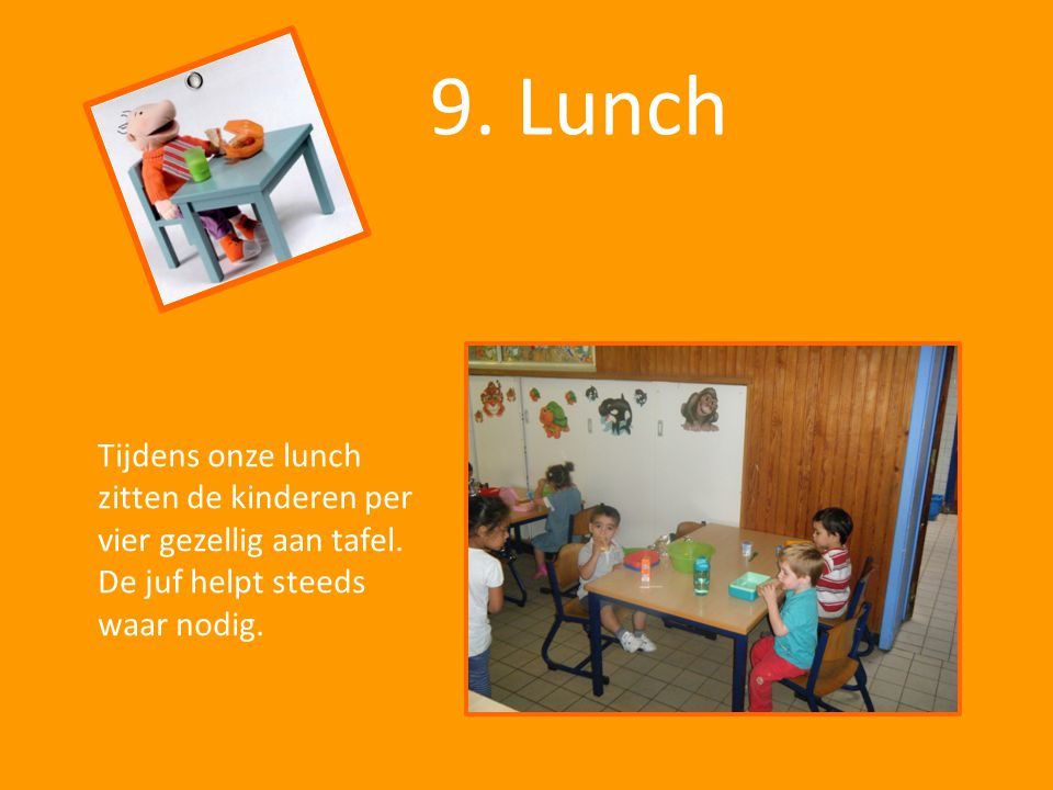 9. Lunch Tijdens onze lunch zitten de kinderen per vier gezellig aan tafel.