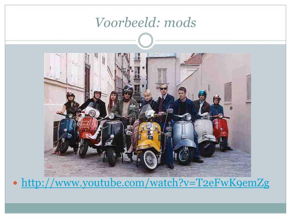 Voorbeeld: mods http://www.youtube.com/watch v=T2eFwK9emZg