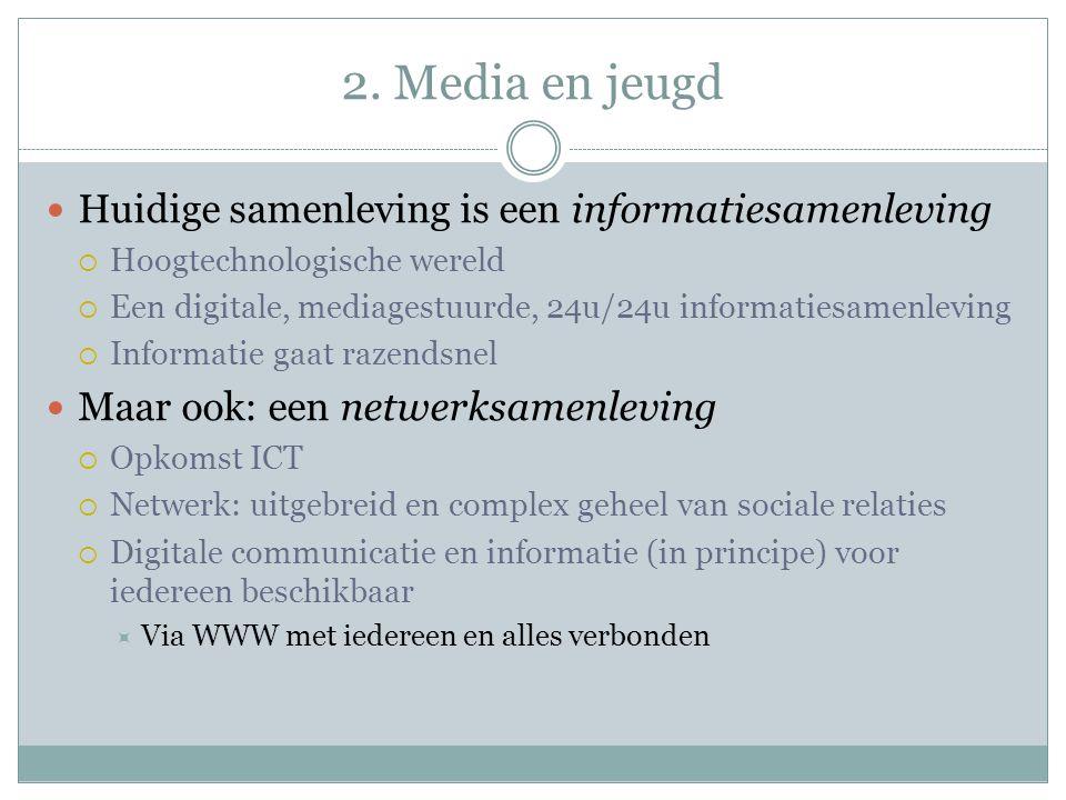 2. Media en jeugd Huidige samenleving is een informatiesamenleving