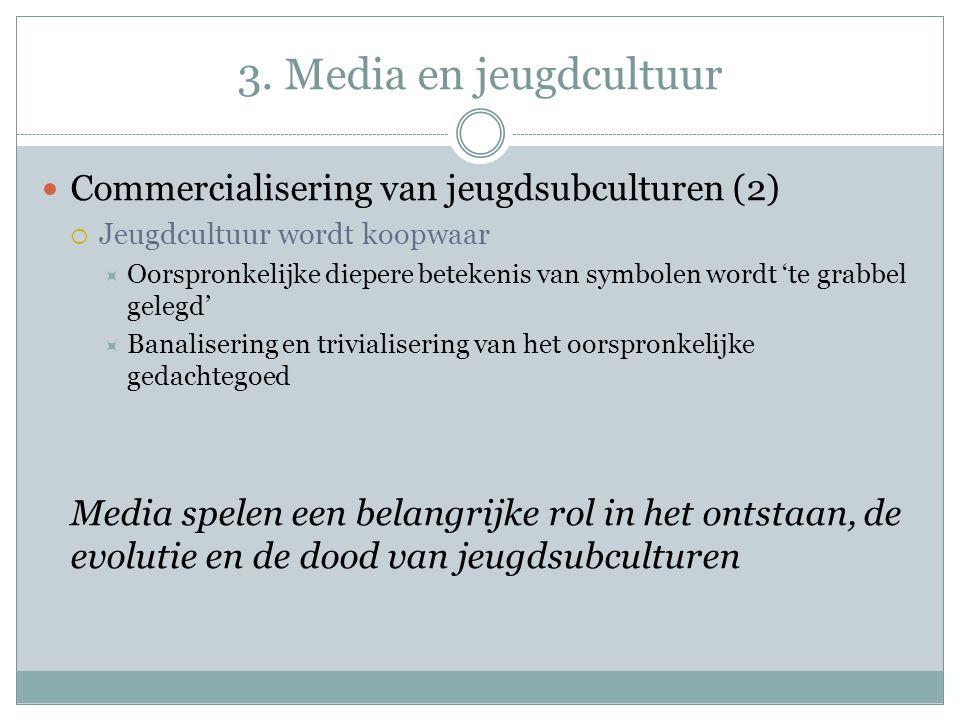 3. Media en jeugdcultuur Commercialisering van jeugdsubculturen (2)