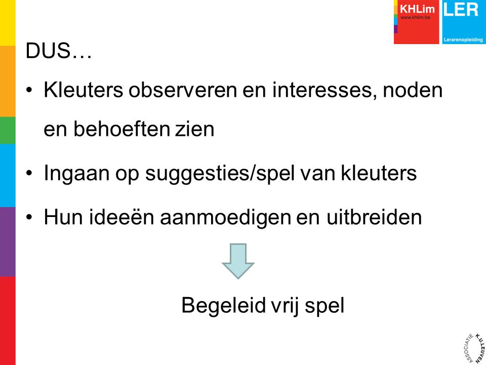DUS… Kleuters observeren en interesses, noden en behoeften zien. Ingaan op suggesties/spel van kleuters.