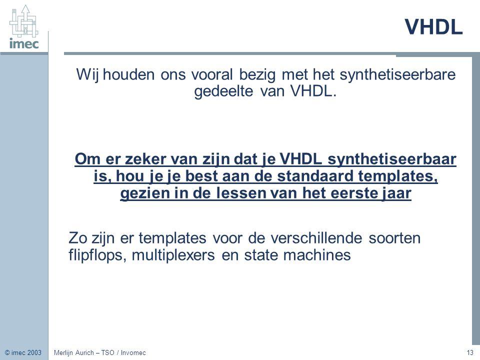 VHDL Wij houden ons vooral bezig met het synthetiseerbare gedeelte van VHDL.