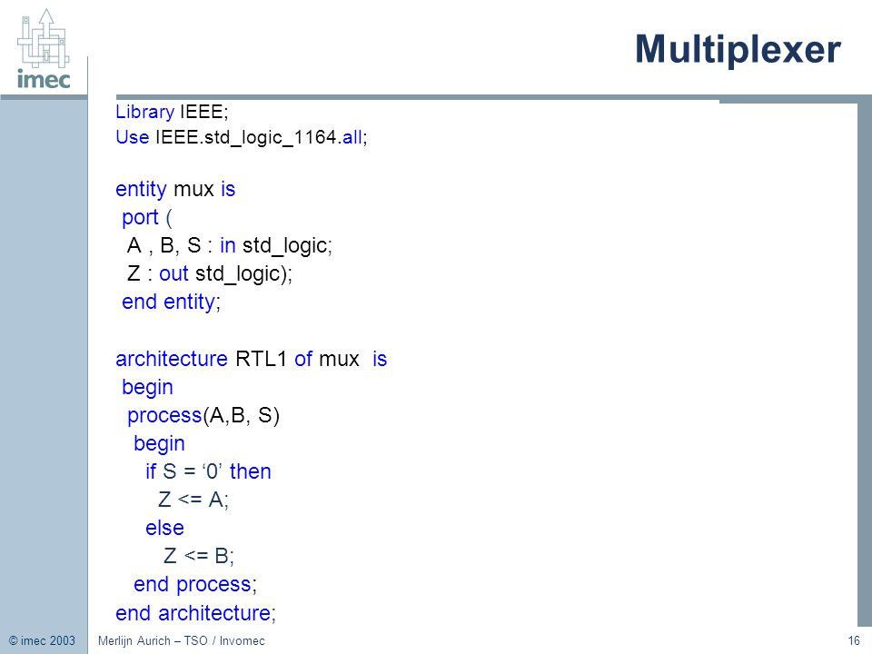 Multiplexer entity mux is port ( A , B, S : in std_logic;