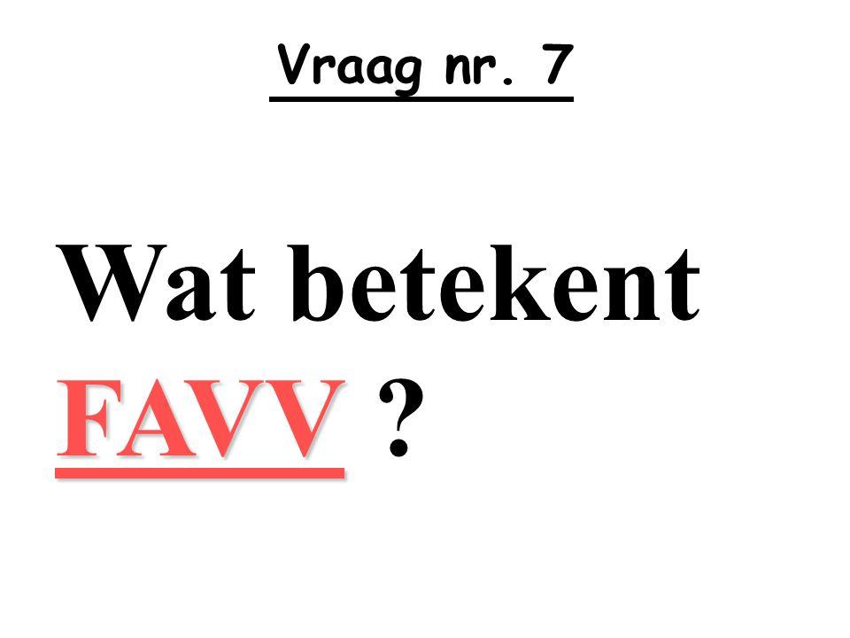 Vraag nr. 7 Wat betekent FAVV