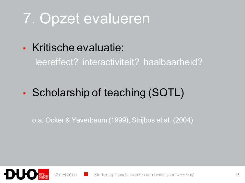 7. Opzet evalueren Kritische evaluatie: Scholarship of teaching (SOTL)