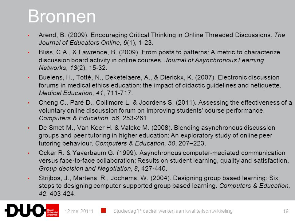 Bronnen Arend, B. (2009). Encouraging Critical Thinking in Online Threaded Discussions. The Journal of Educators Online, 6(1), 1-23.