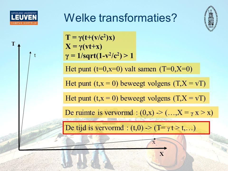 Welke transformaties T = γ(t+(v/c2)x) X = γ(vt+x)