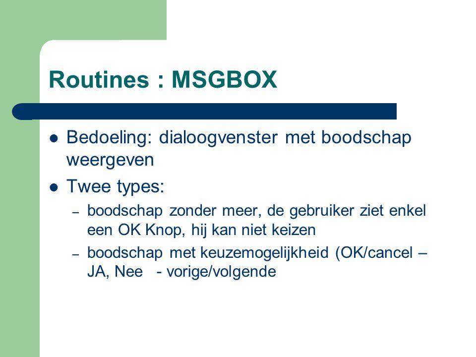 Routines : MSGBOX Bedoeling: dialoogvenster met boodschap weergeven