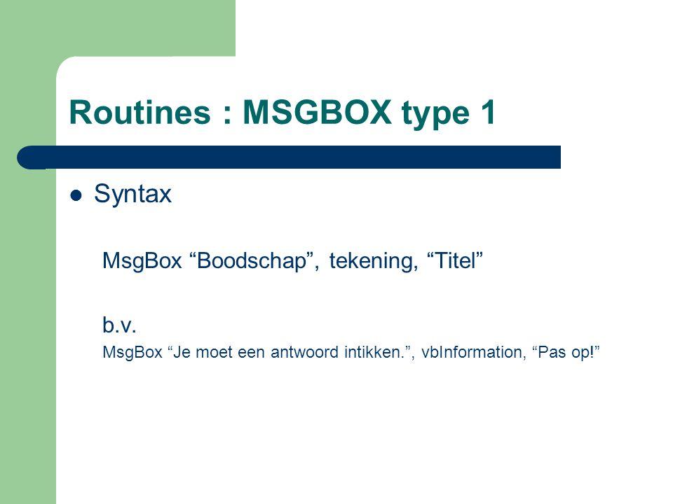Routines : MSGBOX type 1 Syntax MsgBox Boodschap , tekening, Titel