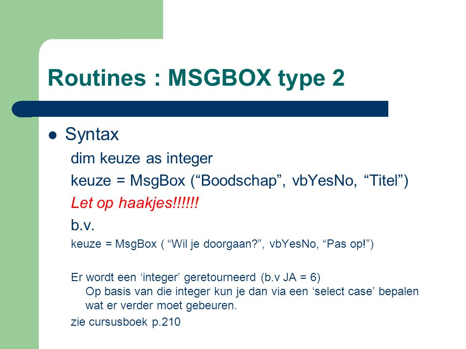 Routines : MSGBOX type 2 Syntax dim keuze as integer
