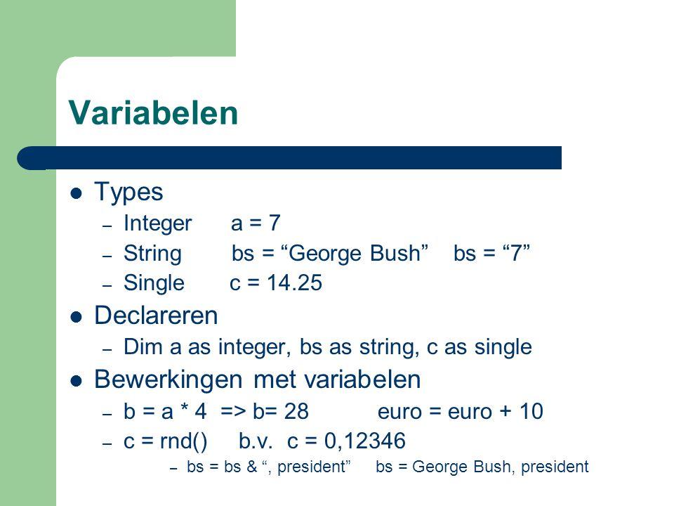 Variabelen Types Declareren Bewerkingen met variabelen Integer a = 7