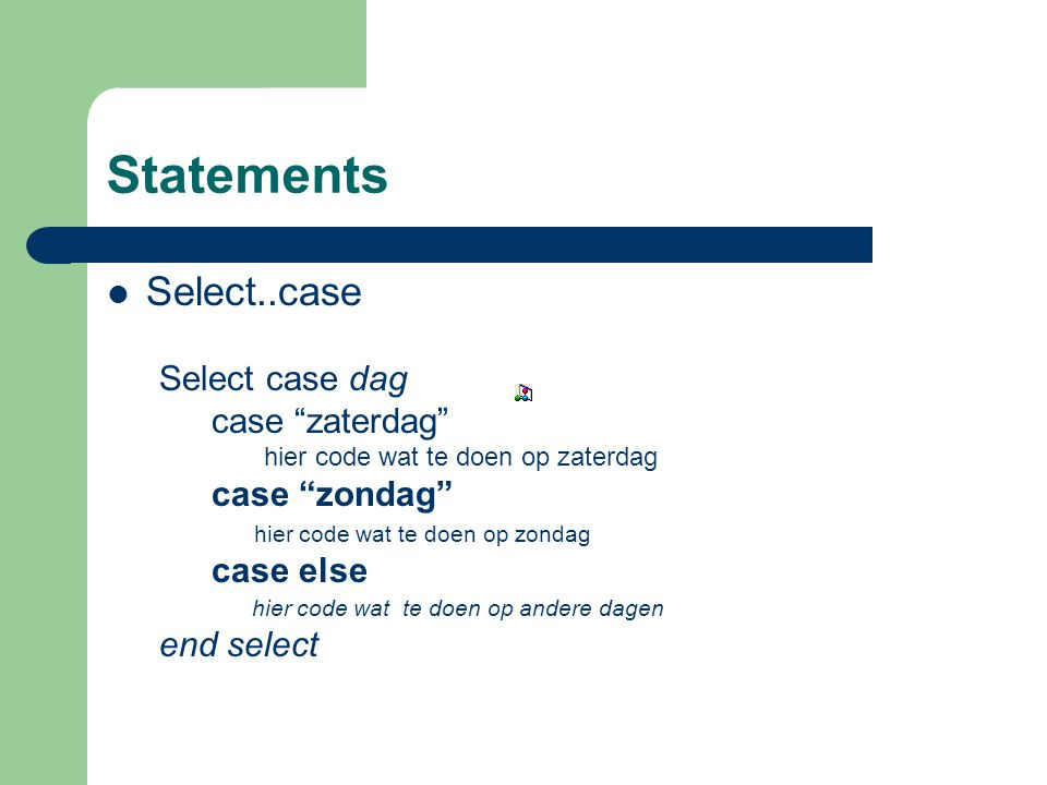 Statements Select..case Select case dag case zaterdag case zondag