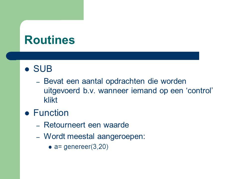 Routines SUB. Bevat een aantal opdrachten die worden uitgevoerd b.v. wanneer iemand op een 'control' klikt.