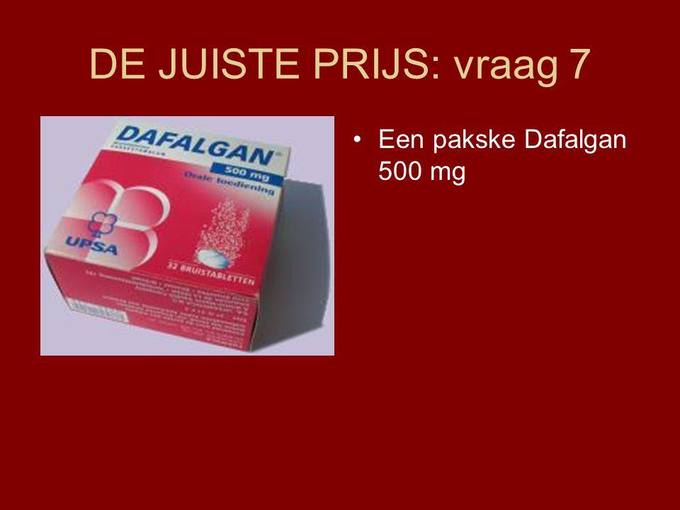 DE JUISTE PRIJS: vraag 7 Een pakske Dafalgan 500 mg